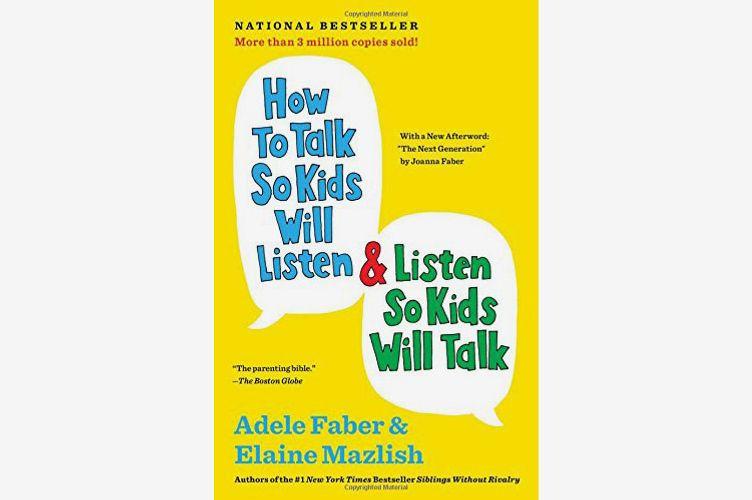 <em>How to Talk So Kids Will Listen & Listen So Kids Will Talk</em>, by Adele Faber and Elaine Mazlish