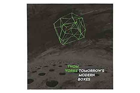 Thom Yorke — Tomorrow's Modern Boxes