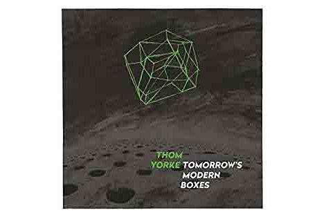 Thom Yorke — Tomorrow's Modern Boxes