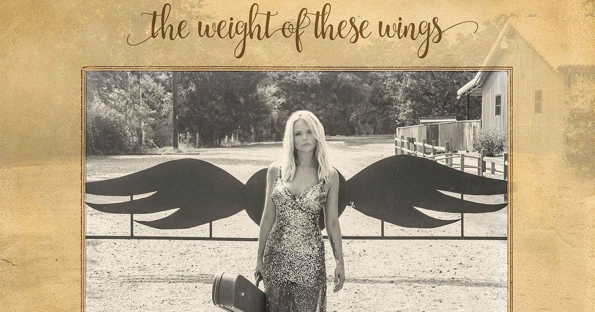 Miranda Lambert S The Weight Of These Wings Is A Grown Up Breakup