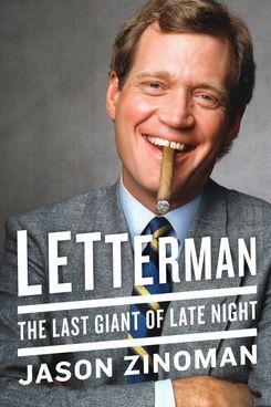 Letterman: The Last Giant of Late Night by Jason Zinoman