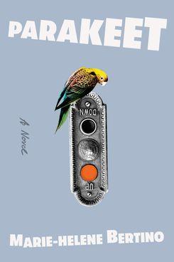 Parakeet, by Marie Helene Bertino
