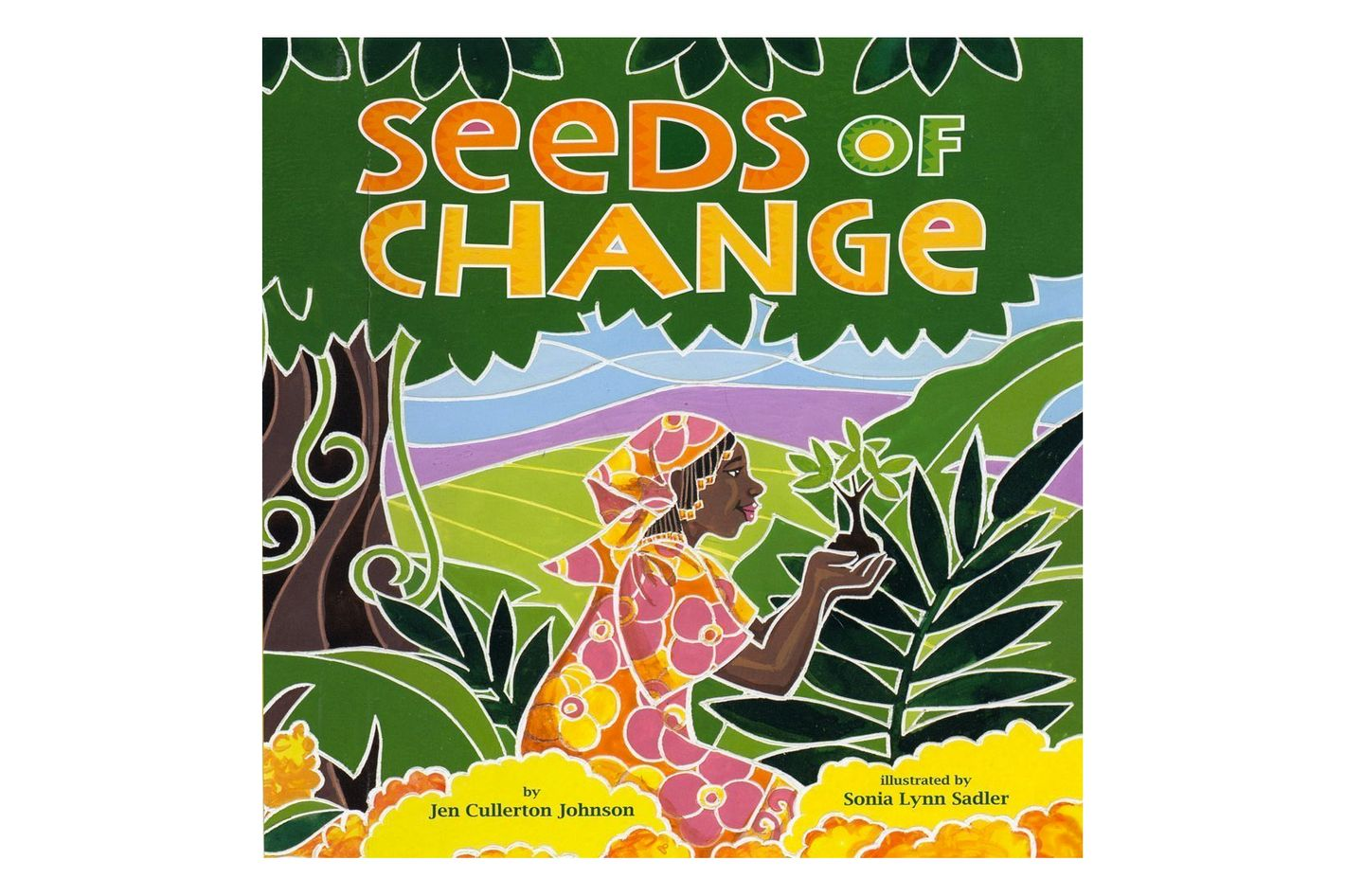 """Seeds of Change: Wangari's Gift to the World,"" by Jen Cullerton Johnson, illustrated by Sonia Lynn Sadler"