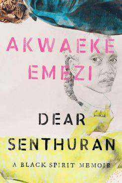 Dear Senthuran, by Akwaeke Emezi