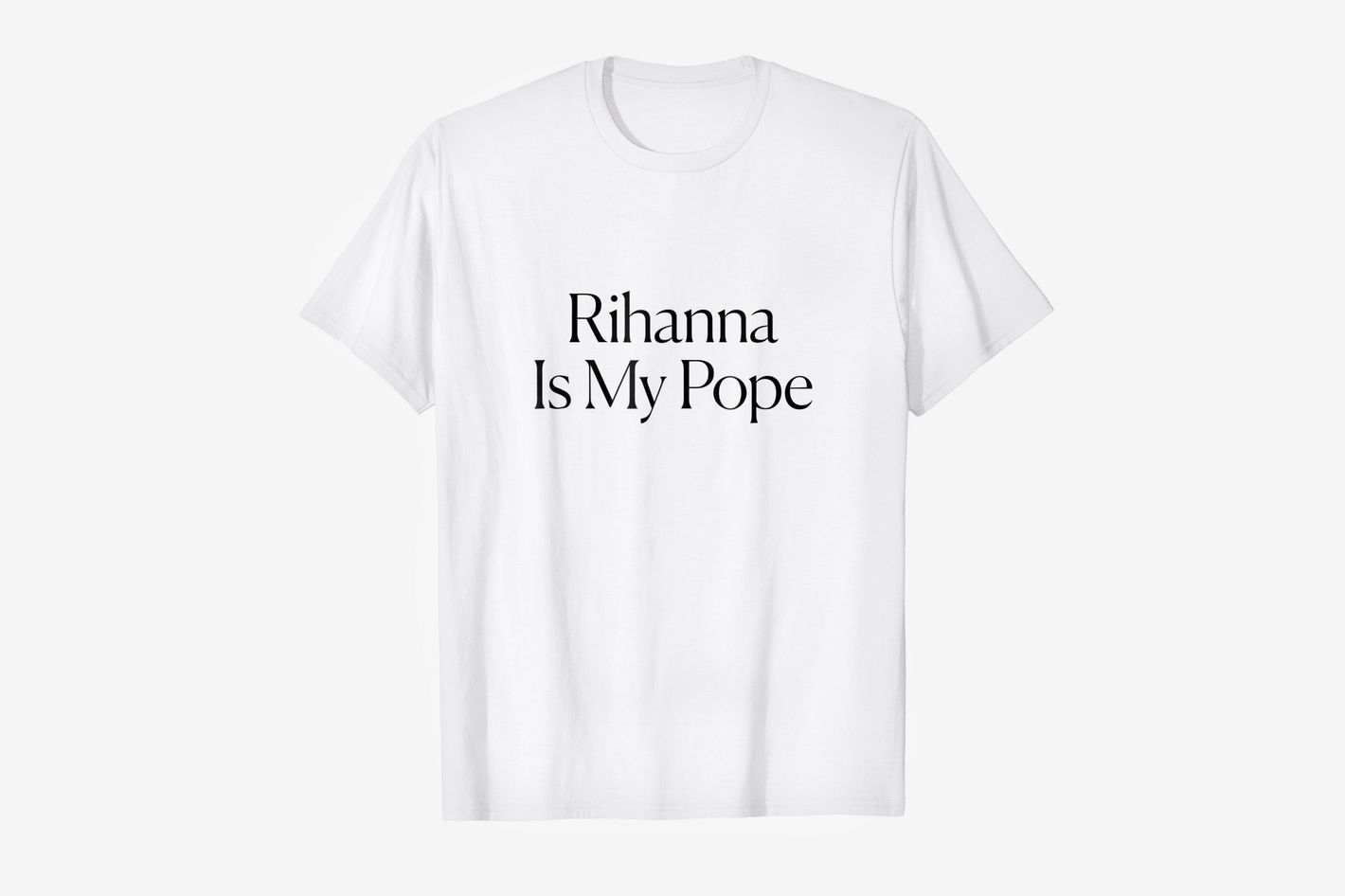 Rihanna Is My Pope Tee