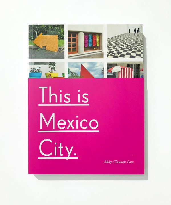 This Is Mexico City by Abby Clawson Low