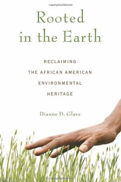 'Rooted in the Earth: Reclaiming the African American Environmental Heritage'