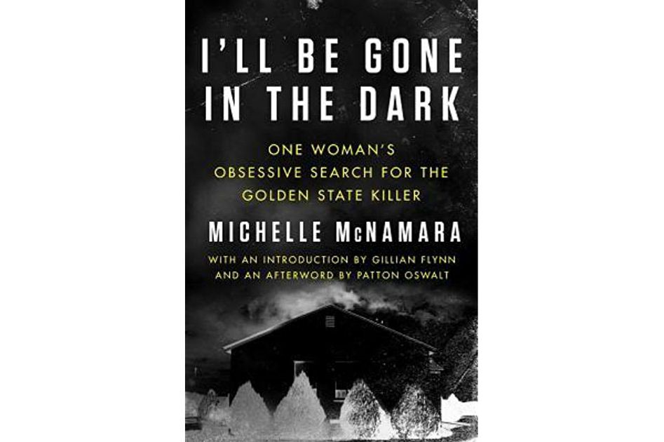 1. <em>I'll Be Gone in the Dark</em>, by Michelle McNamara (Harper)