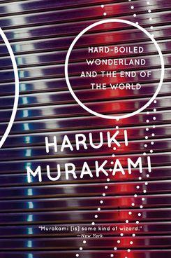 Hard-Boiled Wonderland and the End of the Worldby Haruki Murakami