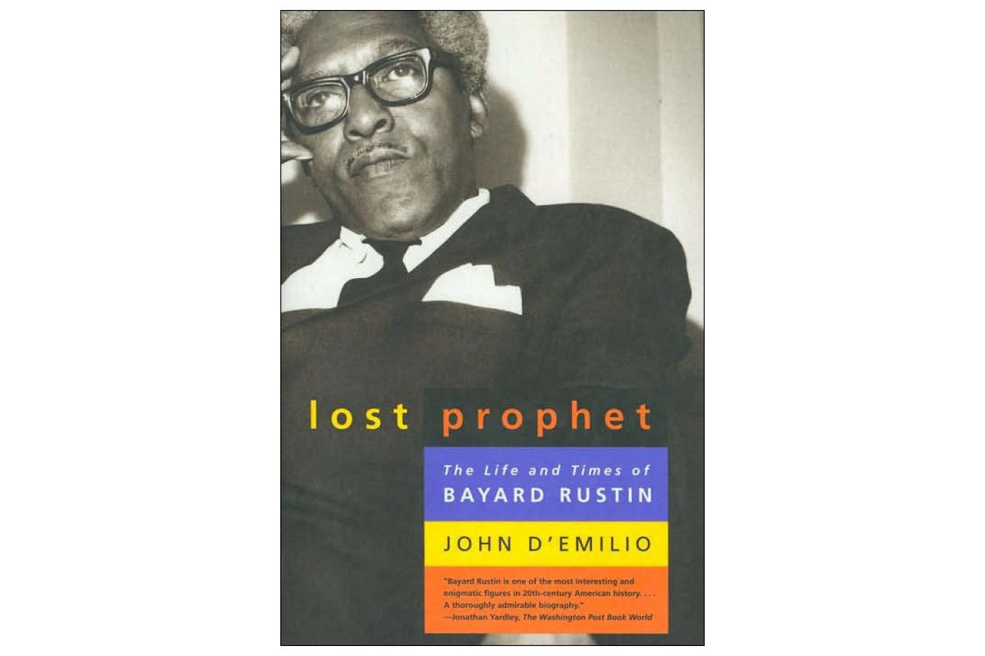 The Lost Prophet: The Life and Times of Bayard Rustin by John D'Emilio