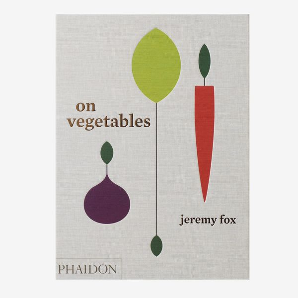 """""""On Vegetables: Modern Recipes for the Home Kitchen"""" by Jeremy Fox"""