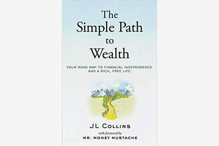 The Simple Path to Wealth: Your Road Map to Financial Independence and a Rich, Free Life, by J.L. Collins