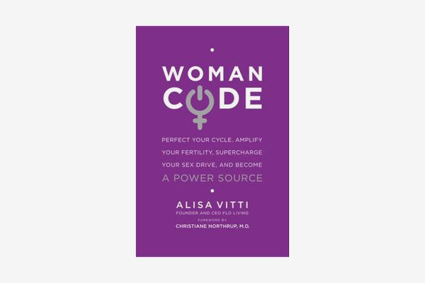 WomanCode: Perfect Your Cycle, Amplify Your Fertility, Supercharge Your Sex Drive, and Become a Power Source by Alisa Vitti