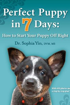 Perfect Puppy in 7 Days: How to Start Your Puppy Off Right, by Dr. Sophia Yin