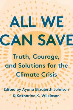 'All We Can Save: Truth, Courage, and Solutions for the Climate Crisis'