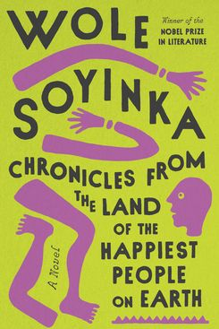 Chronicles from the Land of the Happiest People on Earth by Wole Soyinka
