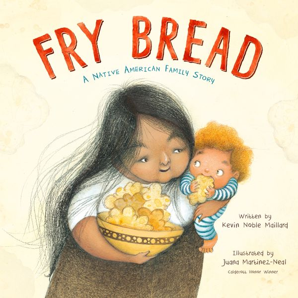 Fry Bread by Kevin Noble Maillard, illustrated by Juana Martinez-Neal