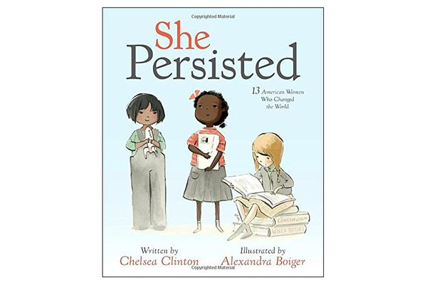 She Persisted: 13 American Women Who Changed the World by Chelsea Clinton