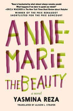 Anne-Marie the Beauty, by Yasmina Reza