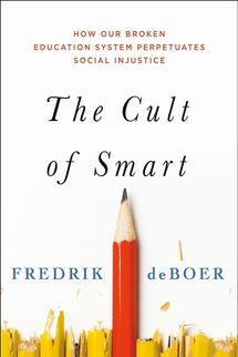 The Cult of Smart, by Fredrik deBoer