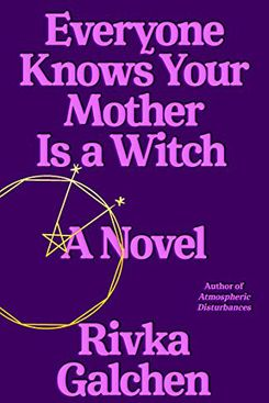 Everyone Knows Your Mother Is a Witch by Rivka Galchen (June 8)