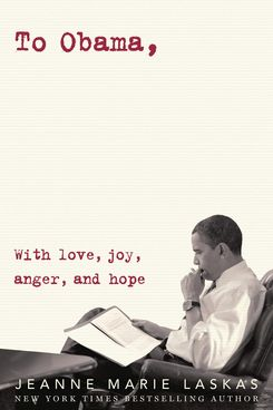 To Obama: With Love, Joy, Anger, and Hope by Jeanne Marie Laskas