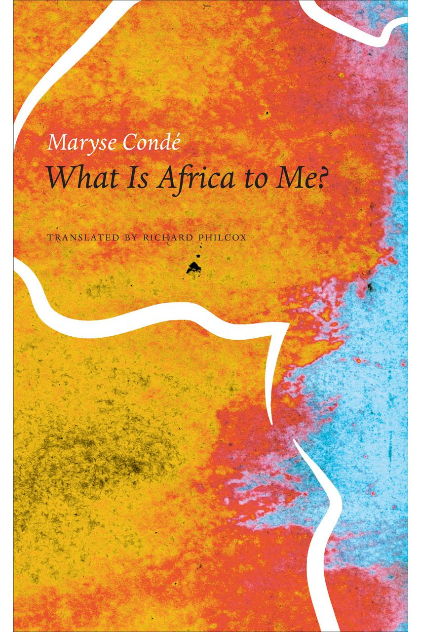 <em>What Is Africa to Me? Fragments of a True-to-Life Autobiography</em> by Maryse Condé