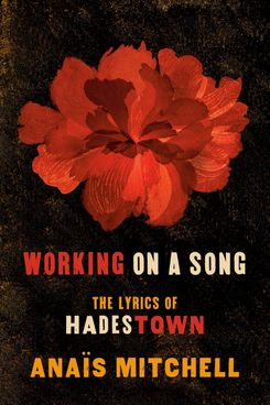 'Working on a Song: The Lyrics of Hadestown,' by Anaïs Mitchell