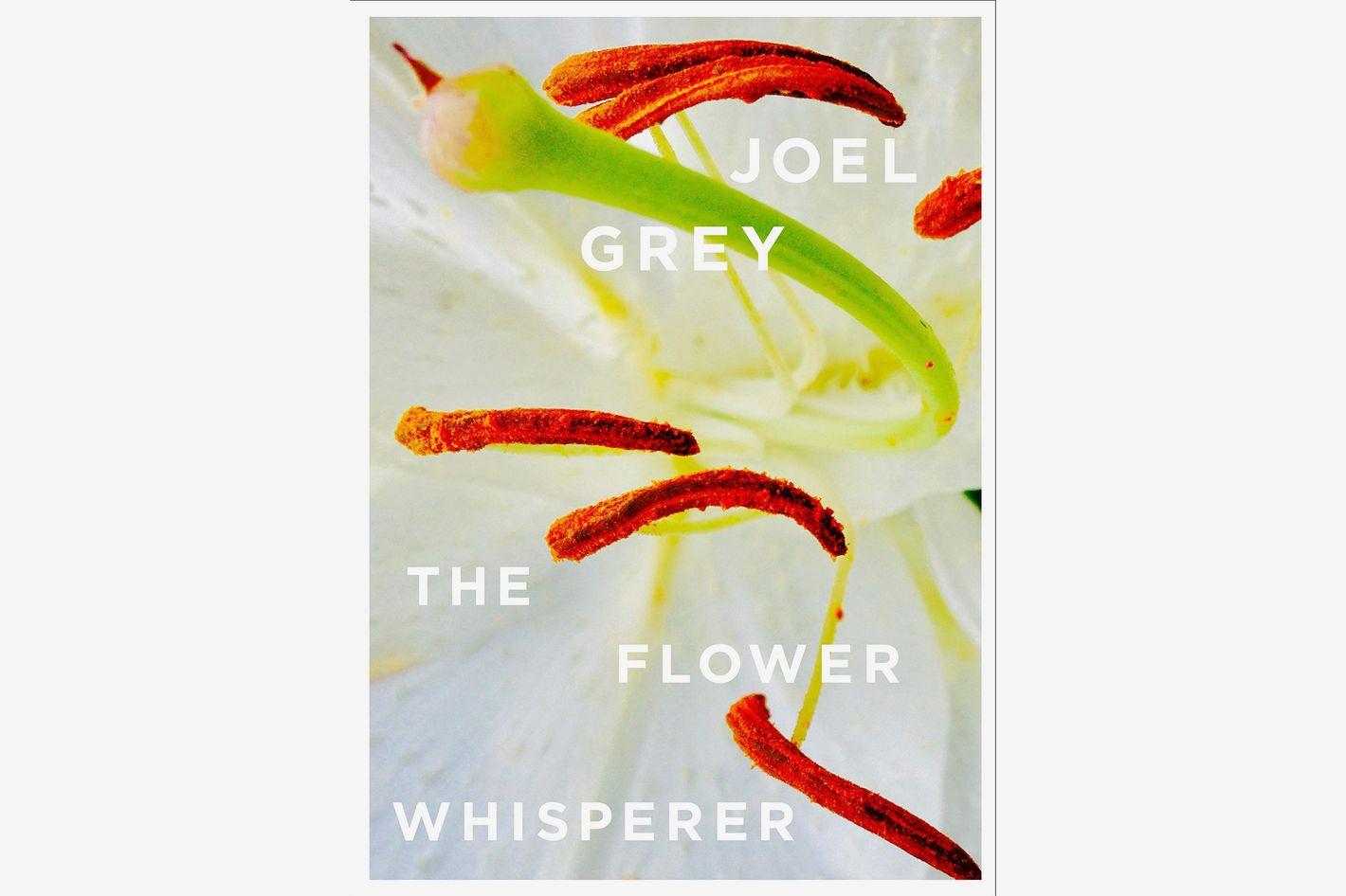 Joel Gray: The Flower Whisperer