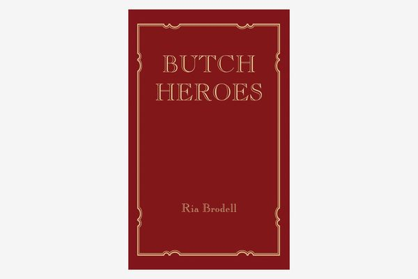 Butch Heroes, by Ria Brodell