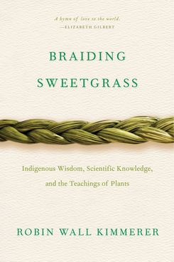 'Braiding Sweetgrass: Indigenous Wisdom, Scientific Knowledge, and the Teachings of Plants'