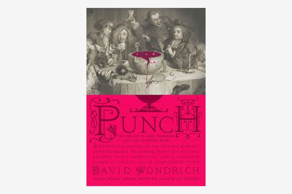 """""""Punch: The Delights (and Dangers) of the Flowing Bowl"""" by Dave Wondrich"""