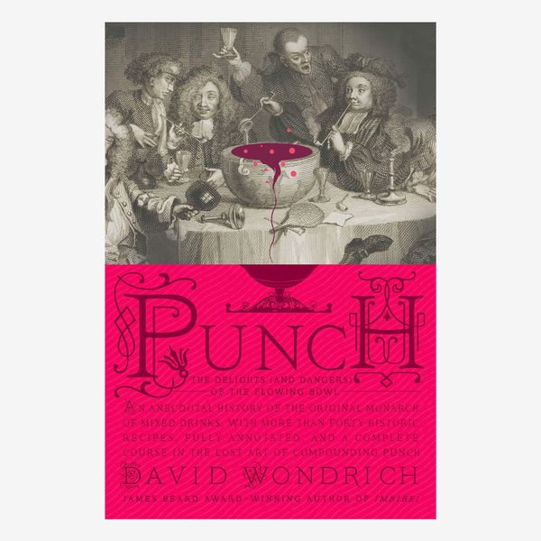 """Punch: The Delights (and Dangers) of the Flowing Bowl"" by Dave Wondrich"