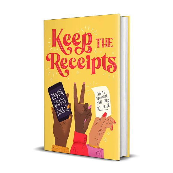 Keep the Receipts: Three Women, Real Talk, No Filter by Tolani Shoneye, Audrey Indome (and Milena Sanchez)