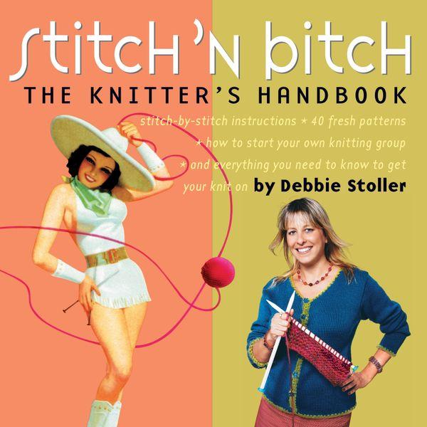 Stitch 'n Bitch: The Knitter's Handbook, by Debbie Stoller