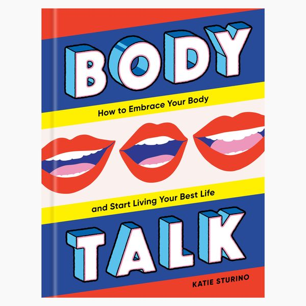 'Body Talk: How to Embrace Your Body and Start Living Your Best Life,' by Katie Sturino
