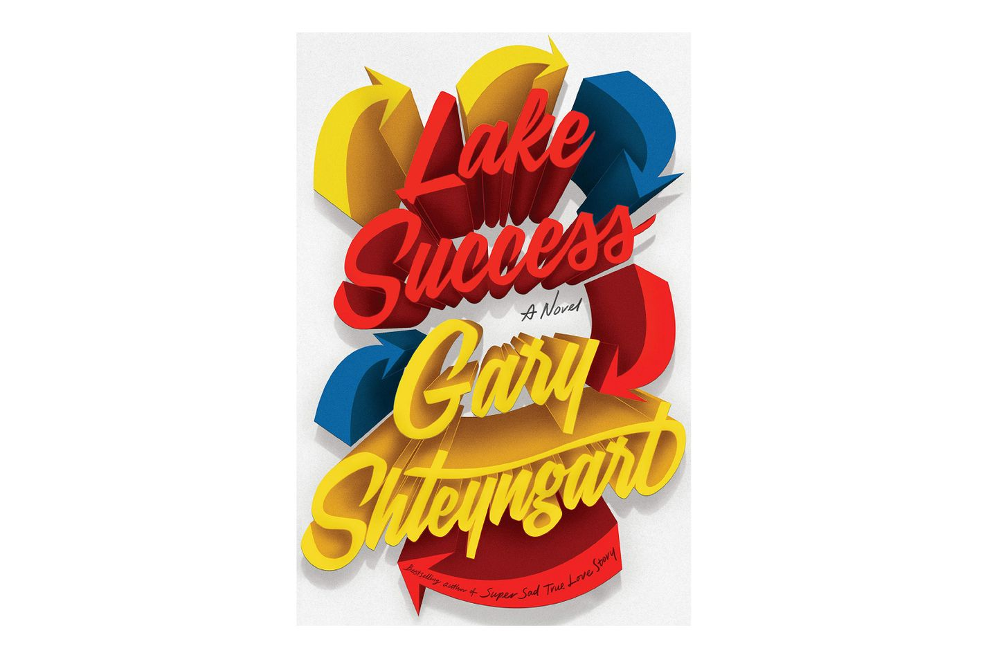 <em>Lake Success</em>, by Gary Shteyngart (Random House, 9/4)