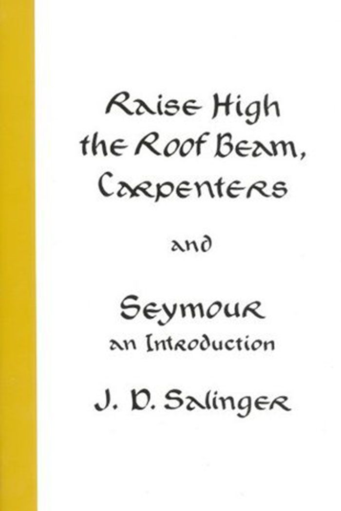 Raise High the Roof Beam, Carpenters and Seymour by J. D. Salinger