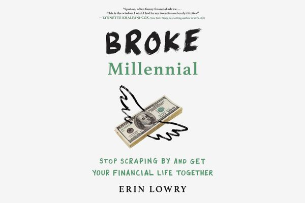 Broke Millennial: Stop Scraping By and Get Your Financial Life Together, by Erin Lowry