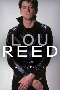 Lou Reed: A Life, by Anthony DeCurtis