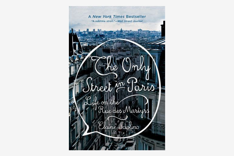 The Only Street in Paris: Life on the Rue des Martyrs, by Elaine Sciolino