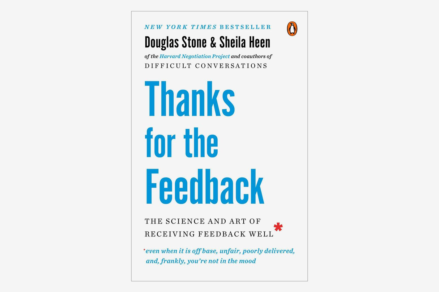 <em>Thanks for the Feedback: The Science and Art of Receiving Feedback Well</em>, by Douglas Stone and Sheila Heen