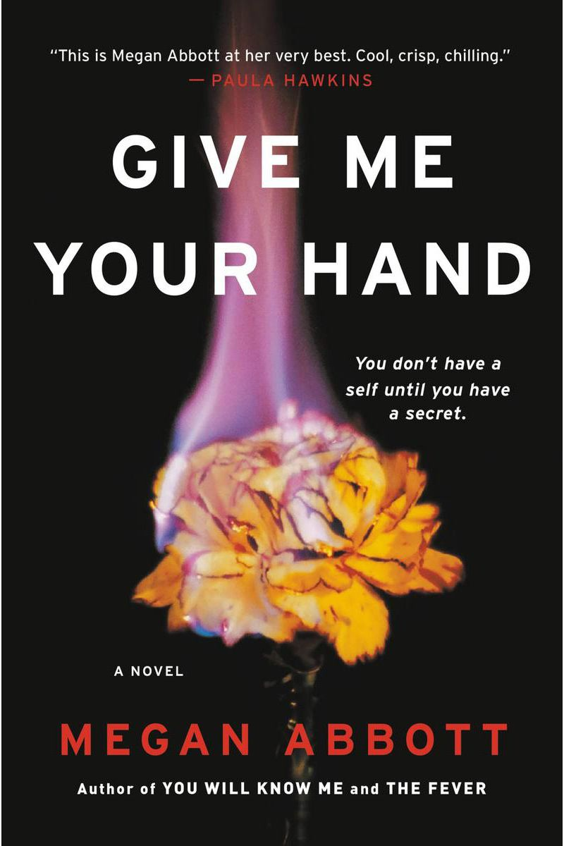 3. Give Me Your Hand, by Megan Abbott (Little, Brown)