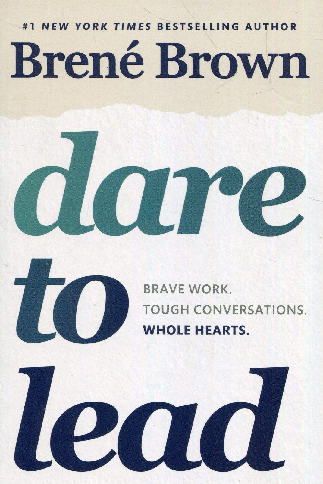 Dare to Lead: Brave Work. Tough Conversations. Whole Hearts, by Brené Brown