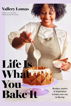 Life Is What You Bake It: Recipes, Stories, and Inspiration to Bake Your Way to the Top