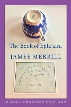 The Book of Ephraim, by James Merrill (Knopf)