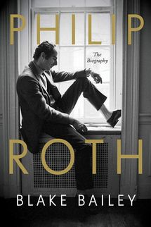 Philip Roth: The Biography, by Blake Bailey