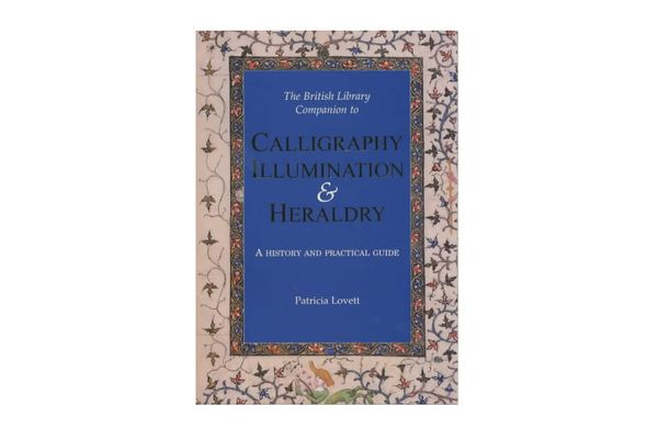 The British Library Companion to Calligraphy, Illumination, and Heraldry: A History and Practical Guide by Patricia Lovett