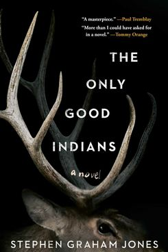 The Only Good Indians, by Stephen Graham Jones (July 14)