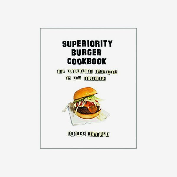 The Superiority Burger Cookbook: The Vegetarian Hamburger Is Now Delicious